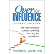 Over the Influence, Second Edition: The Harm Reduction Guide to Controlling Your Drug and Alcohol Use, Paperback/Patt Denning