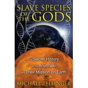 Slave Species of the Gods: The Secret History of the Anunnaki and Their Mission on Earth, Paperback