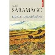 Ridicat de la pamant - Jose Saramago