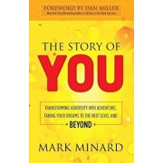 The Story of You: Transforming Adversity Into Adventure, Taking Your Dreams to the Next Level and Beyond, Paperback/Mark Minard