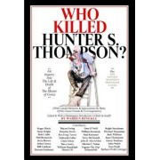 Who Killed Hunter S. Thompson: An Inquiry Into the Life & Death of the Master of Gonzo, Hardcover/Warren Hinckle