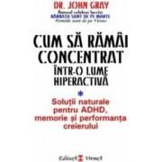 Cum sa ramai concentrat intr-o lume hiperactiva - John Gray