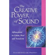 The Creative Power of Sound: Affirmations to Create, Heal and Transform, Paperback/Elizabeth Clare Prophet