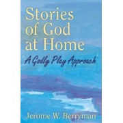 Stories of God at Home: A Godly Play Approach, Paperback/Jerome W. Berryman