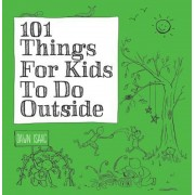 101 Things for Kids to Do Outside, Paperback