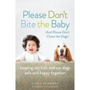 Please Don't Bite the Baby (and Please Don't Chase the Dogs), Paperback/Lisa Edwards