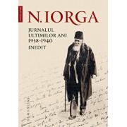 Jurnalul ultimilor ani, 1938 - 1940. Inedit/Nicolae Iorga