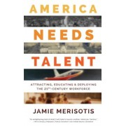 America Needs Talent: Attracting, Educating & Deploying the 21st-Century Workforce, Paperback
