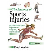 Sports Injuries. Your Illustrated Guide to Prevention, Diagnosis and Treatment, Paperback/Brad Walker