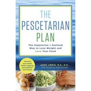 The Pescetarian Plan: The Vegetarian + Seafood Way to Lose Weight and Love Your Food, Hardcover/Janis Jibrin