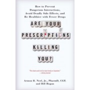 Are Your Prescriptions Killing You?: How to Prevent Dangerous Interactions, Avoid Deadly Side Effects, and Be Healthier with Fewer Drugs, Paperback