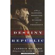Destiny of the Republic: A Tale of Madness, Medicine, and the Murder of a President, Paperback/Candice Millard