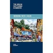 The Urban Sketching Handbook: Working with Color: Techniques for Using Watercolor and Color Media on the Go, Paperback/Shari Blaukopf