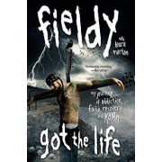 Got the Life: My Journey of Addiction, Faith, Recovery, and Korn, Paperback/Fieldy