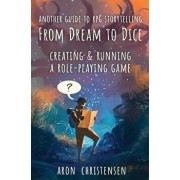 From Dream To Dice: Creating & Running a Role-Playing Game, Paperback/Aron Christensen