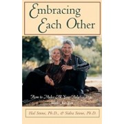 Embracing Each Other: How to Make All Your Relationships Work for You, Paperback/Hal Stone
