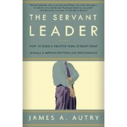 The Servant Leader: How to Build a Creative Team, Develop Great Morale, and Improve Bottom-Line Performance, Paperback