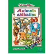 Sa invatam... Animale salbatice - Carte de colorat