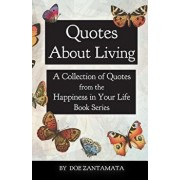 Quotes about Living: Quotes from the Happiness in Your Life Book Series, Paperback/Doe Zantamata