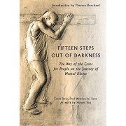 Fifteen Steps out of Darkness. The Way of the Cross for People on the Journey of Mental Illness, Paperback/Al Rose