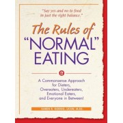 The Rules of ``Normal`` Eating: A Commonsense Approach for Dieters, Overeaters, Undereaters, Emotional Eaters, and Everyone in Between!, Paperback