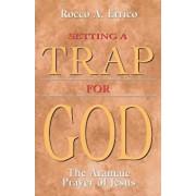 Setting a Trap for God: The Aramaic Prayer of Jesus, Paperback/Rocco a. Errico