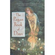 The Pagan Book of Days: A Guide to the Festivals, Traditions, and Sacred Days of the Year, Paperback/Nigel Pennick