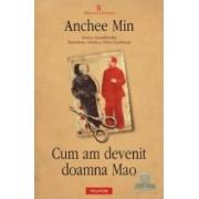 Cum am devenit doamna Mao - Anchee Min
