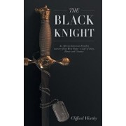 The Black Knight, Hardcover: An African-American Family's Journey from West Point-A Life of Duty, Honor and Country/Clifford Worthy