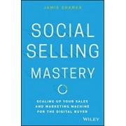 Social Selling Mastery: Scaling Up Your Sales and Marketing Machine for the Digital Buyer, Hardcover/Jamie Shanks