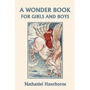 A Wonder Book for Girls and Boys, Illustrated Edition (Yesterday's Classics), Paperback/Nathaniel Hawthorne