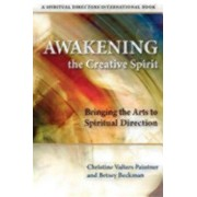 Awakening the Creative Spirit: Bringing the Arts to Spiritual Direction, Paperback/Christine Valters Paintner