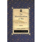 The Mortification of Sin: Dealing with Sin in Your Life, Paperback/John Owen