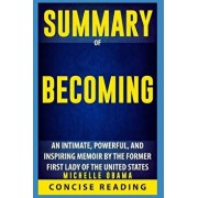 Summary of Becoming: An intimate, powerful, and inspiring memoir by the former First Lady of the United States by Michelle Obama, Paperback/Concise Reading