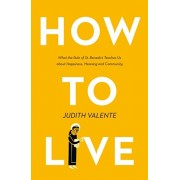 How to Live. What the Rule of St. Benedict Teaches Us About Happiness, Meaning, and Community, Paperback/Judith Valente