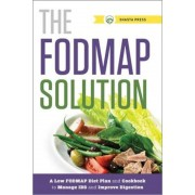 Fodmap Solution: A Low Fodmap Diet Plan and Cookbook to Manage Ibs and Improve Digestion, Paperback