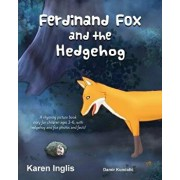 Ferdinand Fox and the Hedgehog: A Rhyming Picture Book Story for Children Ages 3-6, Paperback/Karen Inglis
