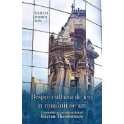 Despre cultura de ieri si romanii de azi. Convorbiri cu academicianul Razvan Theodorescu/Narcis Dorin Ion
