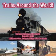 Trains Around the World! Famous Railways of the World - Trains for Kids - Children's Cars, Trains & Things That Go Books, Paperback/Pfiffikus