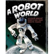 A Robot World: Discover Amazing Robots and Their Robotic Powers, Hardcover