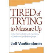 Tired of Trying to Measure Up - Getting Free from the Demands, Expectations, and Intimidation of Well-Meaning Christians (9780764205378)