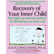 Recovery of Your Inner Child: The Highly Acclaimed Method for Liberating Your Inner Self, Paperback