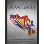 Yugoslavia: The History of the Eastern European Nation from Its Founding to Its Breakup, Paperback/Charles River Editors