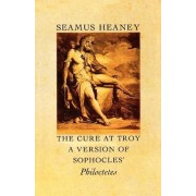 The Cure at Troy: A Version of Sophocles' Philoctetes, Paperback/Seamus Heaney