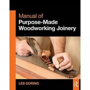 Manual of PurposeMade Woodworking Joinery by Les Goring