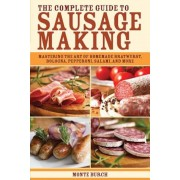 The Complete Guide to Sausage Making: Mastering the Art of Homemade Bratwurst, Bologna, Pepperoni, Salami, and More, Paperback