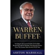 Warren Buffett: Investing & Life Lessons on How to Get Rich, Become Successful & Dominate Your Personal Finance from the Greatest Valu, Paperback