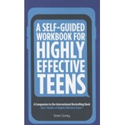 A Self-Guided Workbook for Highly Effective Teens: A Companion to the Best Selling 7 Habits of Highly Effective Teens, Paperback/Sean Covey