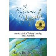 The Fragrance of Angels: An Accident, a Taste of Eternity, and a New Life, Paperback