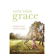 Give Them Grace: Dazzling Your Kids with the Love of Jesus, Paperback